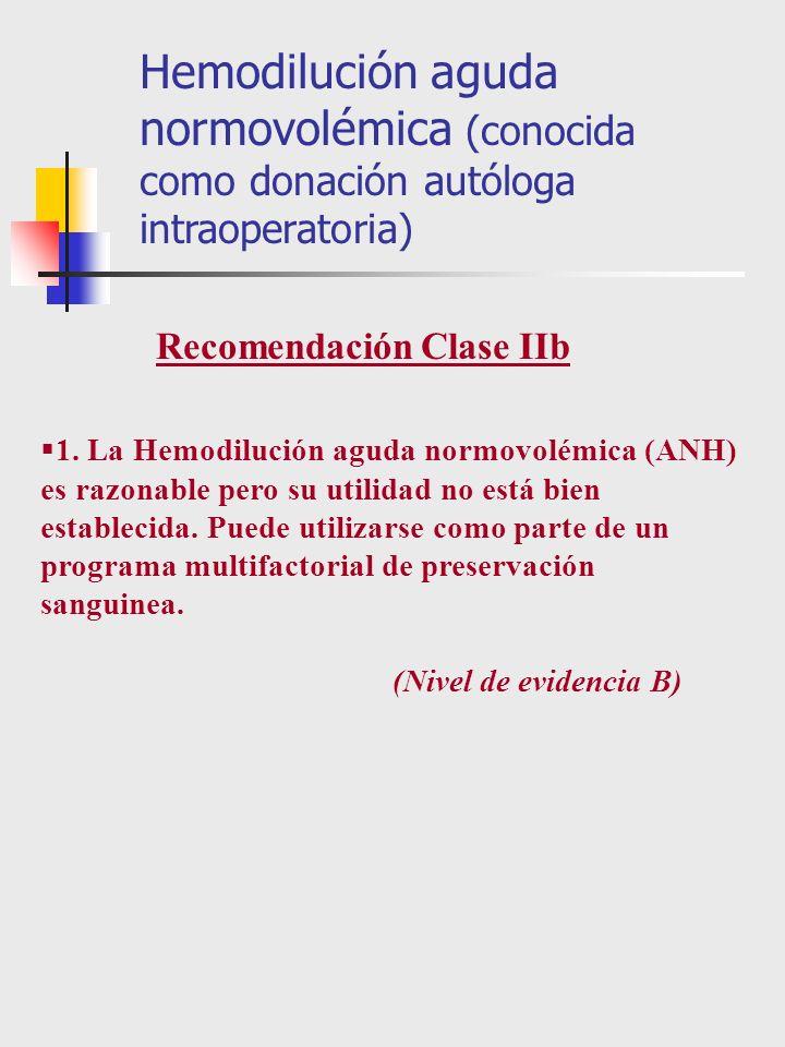 1. La Hemodilución aguda normovolémica (ANH) es razonable pero su utilidad no está bien establecida. Puede utilizarse como parte de un programa multif