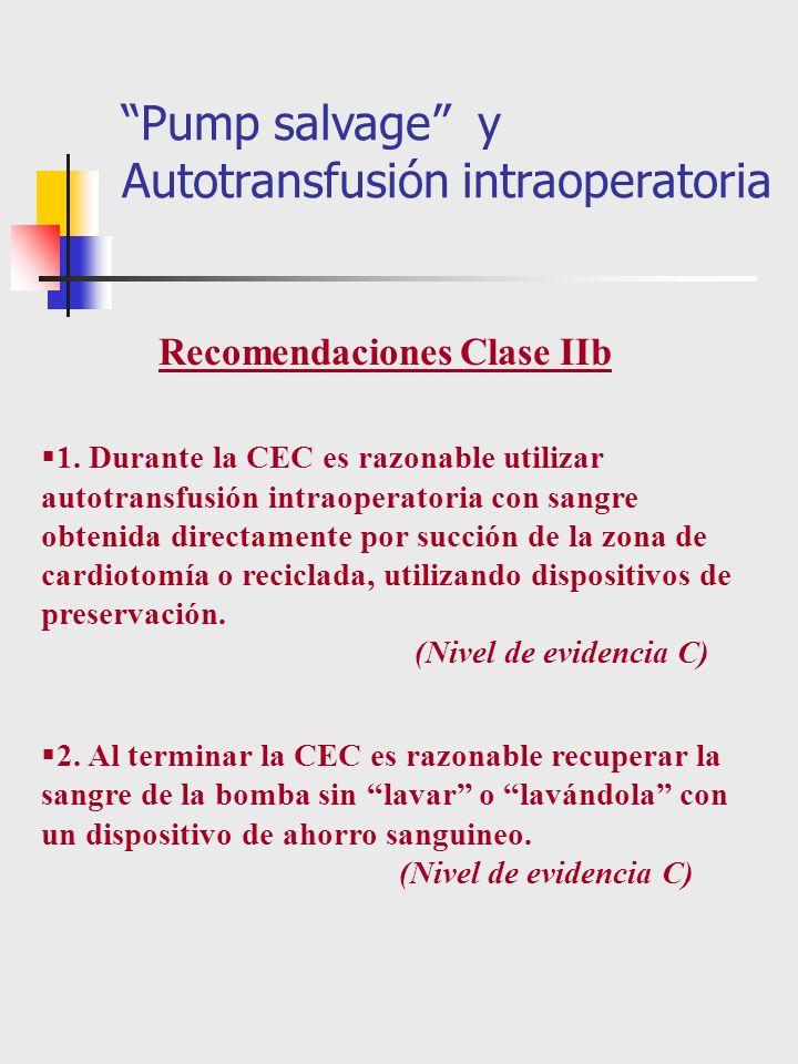 1. Durante la CEC es razonable utilizar autotransfusión intraoperatoria con sangre obtenida directamente por succión de la zona de cardiotomía o recic
