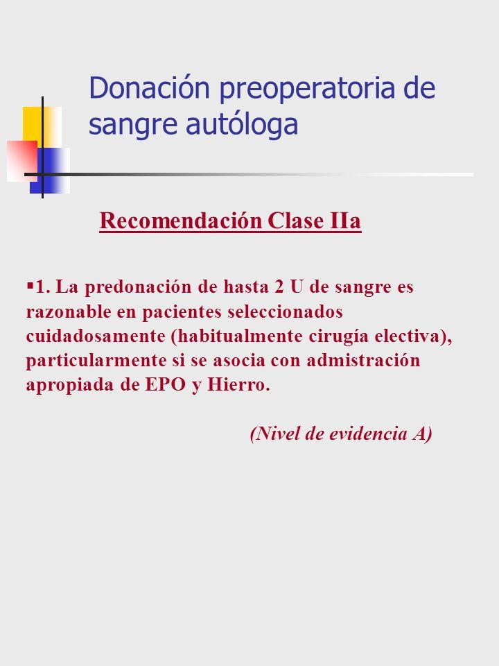 1. La predonación de hasta 2 U de sangre es razonable en pacientes seleccionados cuidadosamente (habitualmente cirugía electiva), particularmente si s