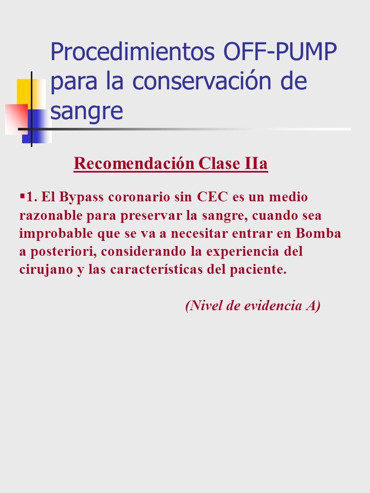 1. El Bypass coronario sin CEC es un medio razonable para preservar la sangre, cuando sea improbable que se va a necesitar entrar en Bomba a posterior