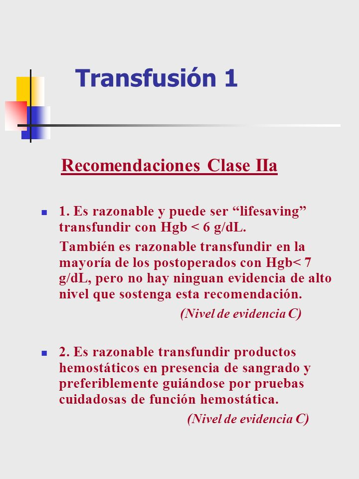 Transfusión 1 Recomendaciones Clase IIa 1. Es razonable y puede ser lifesaving transfundir con Hgb < 6 g/dL. También es razonable transfundir en la ma