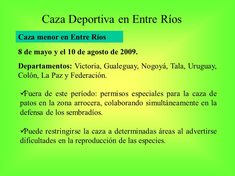 Caza Deportiva en Entre Ríos Caza menor en Entre Ríos 8 de mayo y el 10 de agosto de 2009. Departamentos: Victoria, Gualeguay, Nogoyá, Tala, Uruguay,