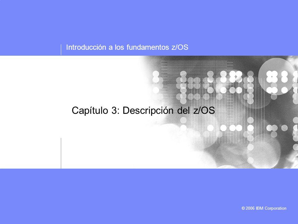 Introducción a los fundamentos z/OS © 2006 IBM Corporation Capítulo 3: Descripción del z/OS