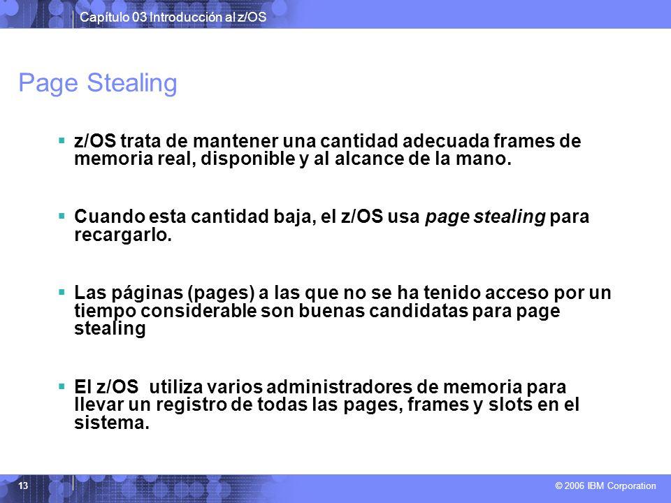 Capítulo 03 Introducción al z/OS © 2006 IBM Corporation 13 Page Stealing z/OS trata de mantener una cantidad adecuada frames de memoria real, disponib