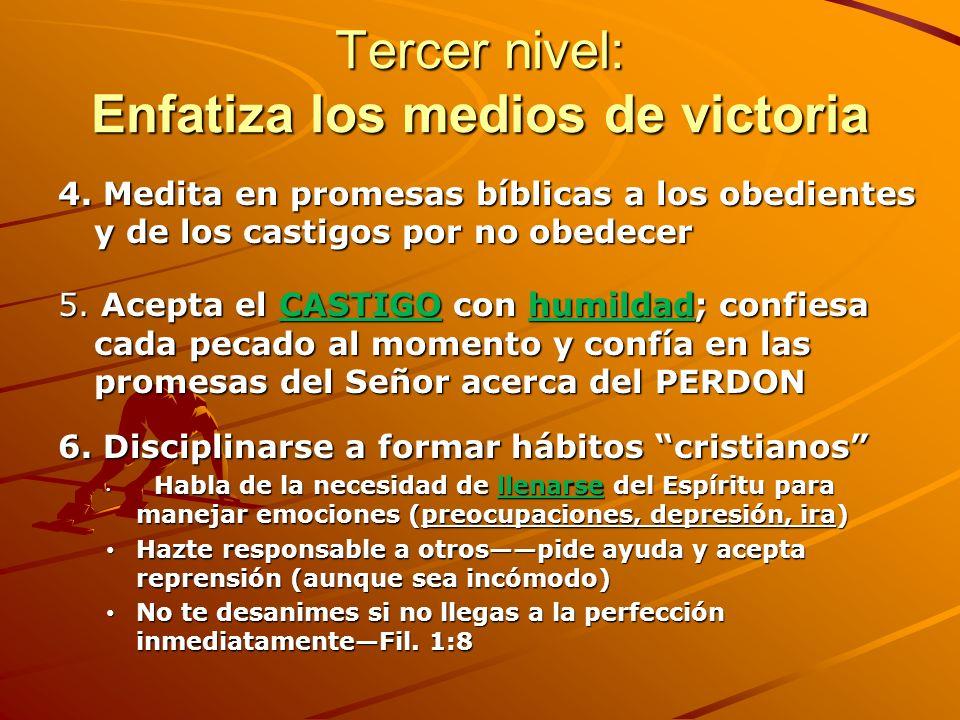 Tercer nivel: Enfatiza los medios de victoria y la posibilidad de crecer en fortaleza 1.Ser fiel en DEVOCIONES... memoriza y medita en promesas y virt