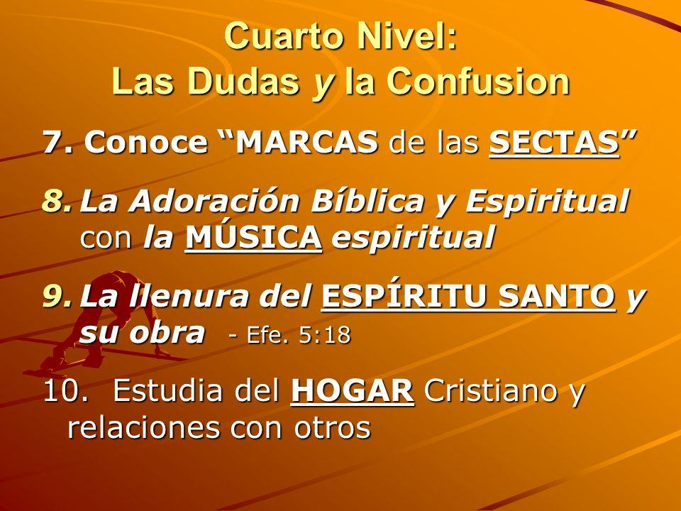 Cuarto Nivel: Las Dudas y la Confusion 5. Estudia los principios biblicos para DISCERNIR cosas buenas y malas (Los Peligros Espirituales ) 6. Estudia