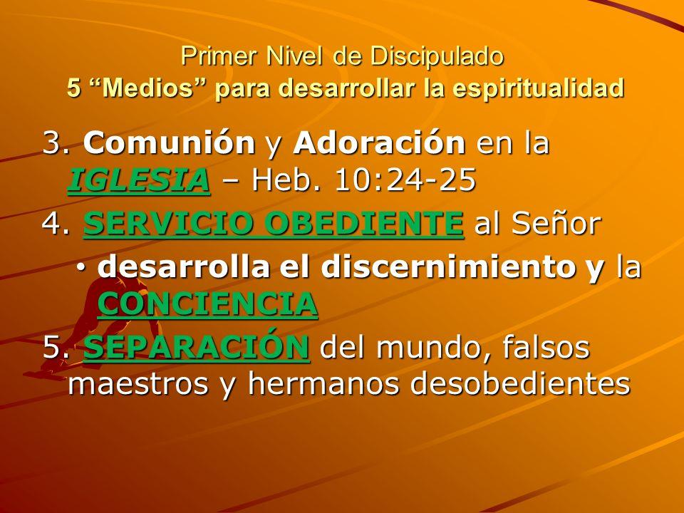 Primer Nivel de Discipulado 5 Medios para desarrollar la espiritualidad Primer Nivel de Discipulado 5 Medios para desarrollar la espiritualidad 1.La S