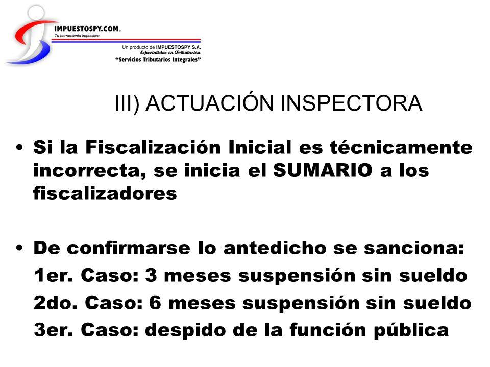 III) ACTUACIÓN INSPECTORA Si la Fiscalización Inicial es técnicamente incorrecta, se inicia el SUMARIO a los fiscalizadores De confirmarse lo antedich