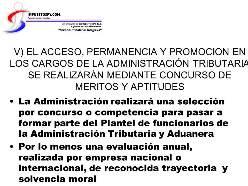 V) EL ACCESO, PERMANENCIA Y PROMOCION EN LOS CARGOS DE LA ADMINISTRACIÓN TRIBUTARIA SE REALIZARÁN MEDIANTE CONCURSO DE MERITOS Y APTITUDES La Administ
