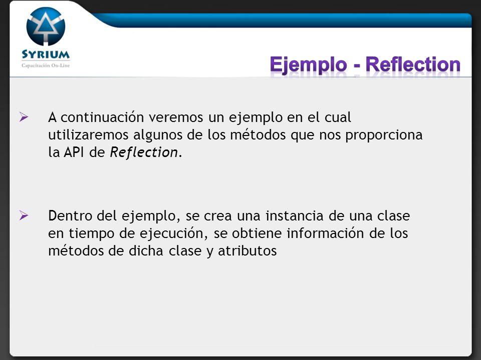A continuación veremos un ejemplo en el cual utilizaremos algunos de los métodos que nos proporciona la API de Reflection. Dentro del ejemplo, se crea