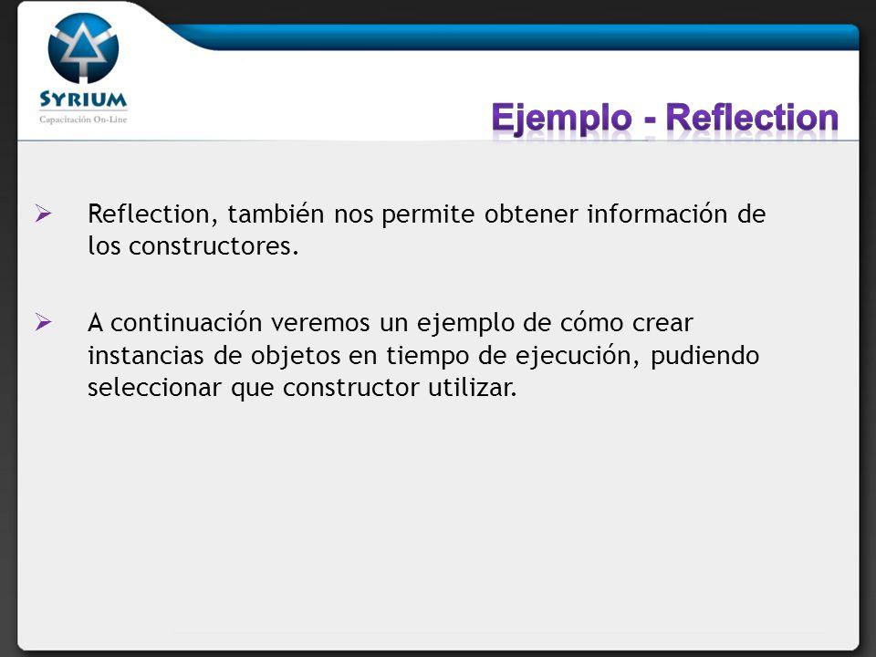 Reflection, también nos permite obtener información de los constructores. A continuación veremos un ejemplo de cómo crear instancias de objetos en tie