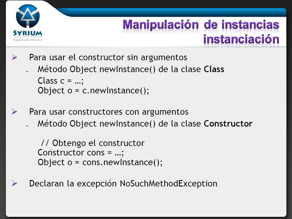 Para usar el constructor sin argumentos Método Object newInstance() de la clase Class Class c = …; Object o = c.newInstance(); Para usar constructores