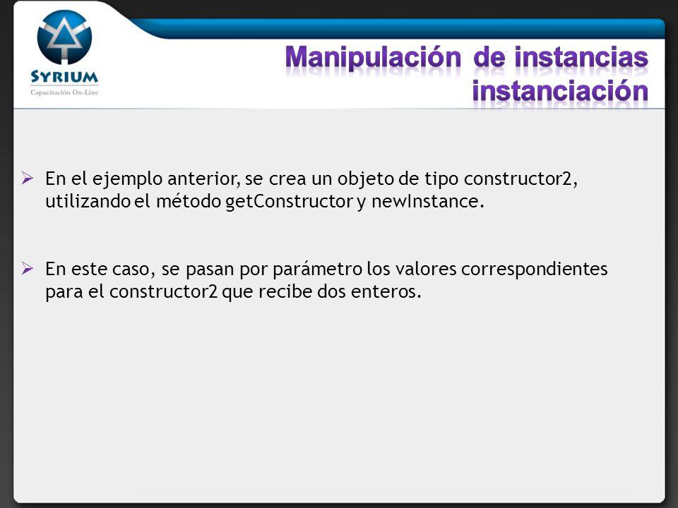 En el ejemplo anterior, se crea un objeto de tipo constructor2, utilizando el método getConstructor y newInstance. En este caso, se pasan por parámetr