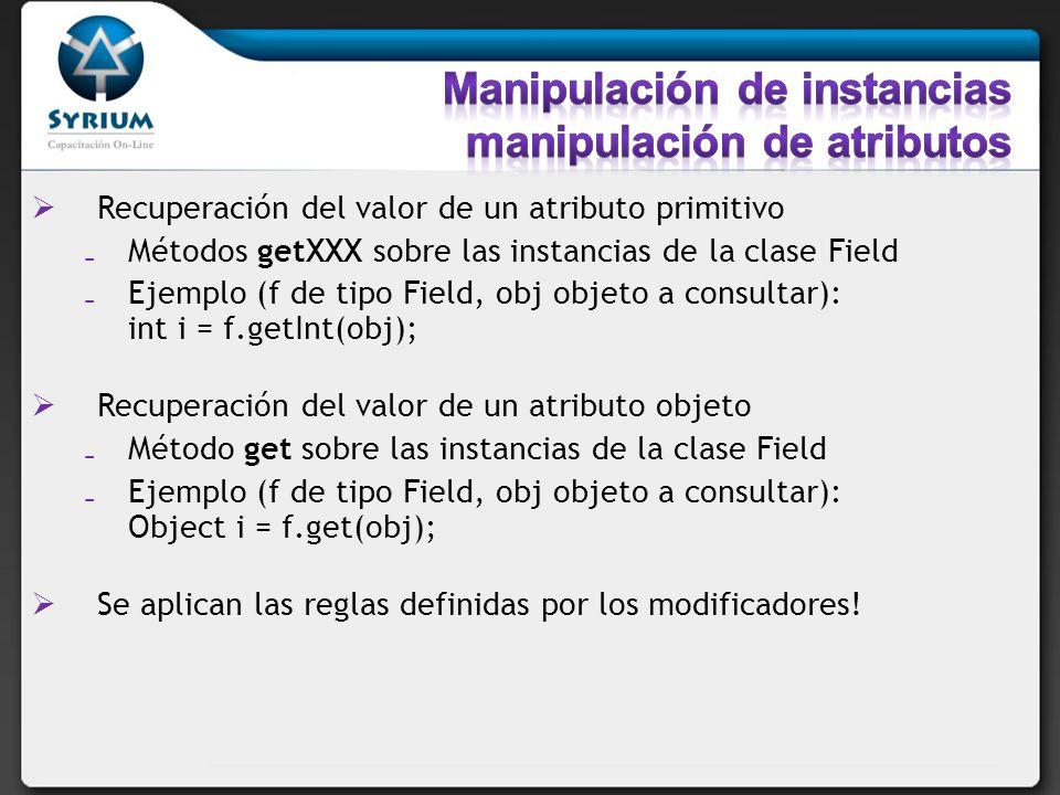 Recuperación del valor de un atributo primitivo Métodos getXXX sobre las instancias de la clase Field Ejemplo (f de tipo Field, obj objeto a consultar