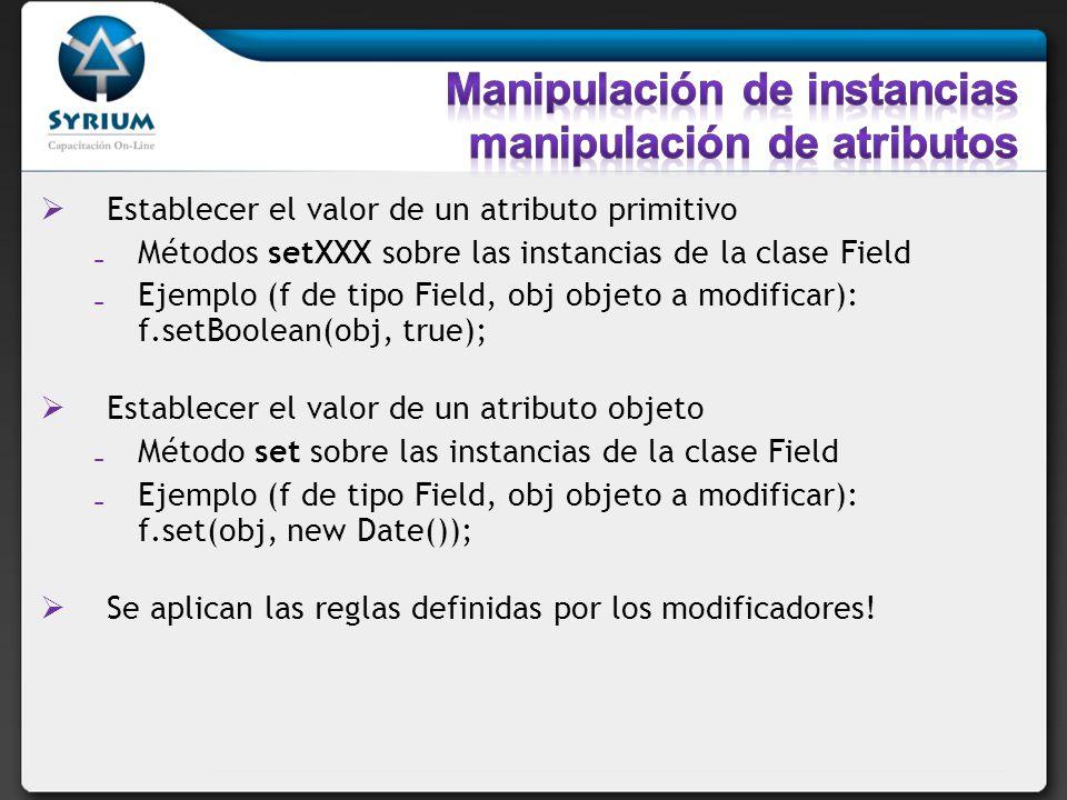 Establecer el valor de un atributo primitivo Métodos setXXX sobre las instancias de la clase Field Ejemplo (f de tipo Field, obj objeto a modificar):