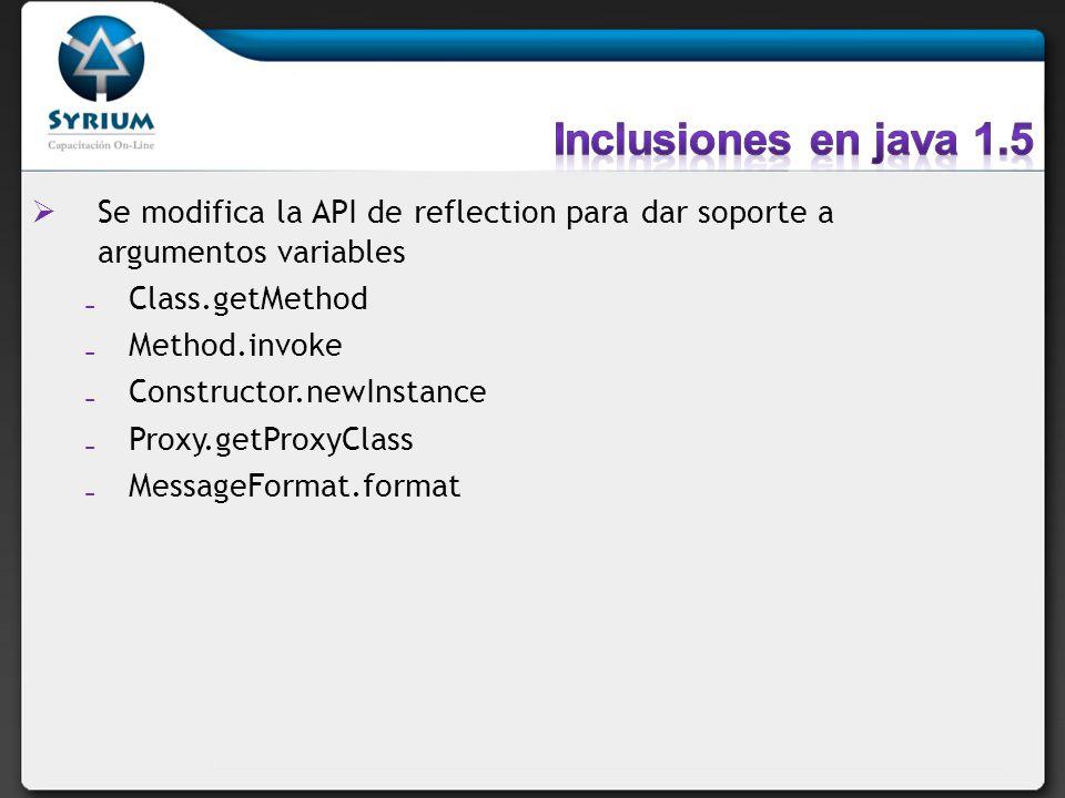Se modifica la API de reflection para dar soporte a argumentos variables Class.getMethod Method.invoke Constructor.newInstance Proxy.getProxyClass Mes
