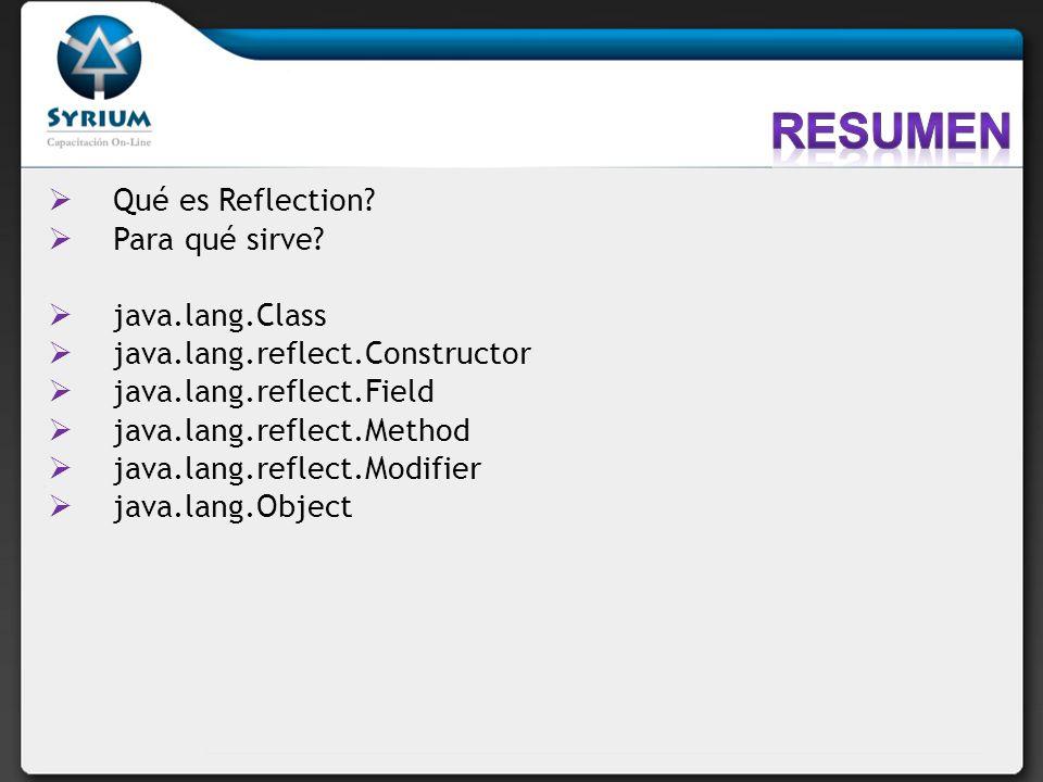 Qué es Reflection? Para qué sirve? java.lang.Class java.lang.reflect.Constructor java.lang.reflect.Field java.lang.reflect.Method java.lang.reflect.Mo