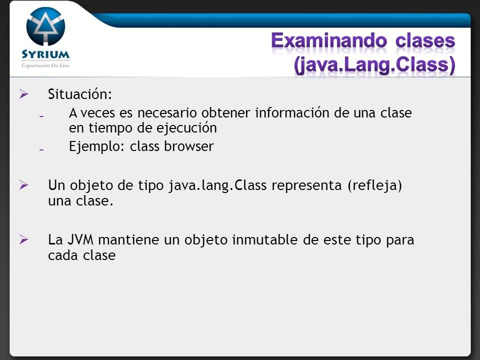 Situación: A veces es necesario obtener información de una clase en tiempo de ejecución Ejemplo: class browser Un objeto de tipo java.lang.Class repre