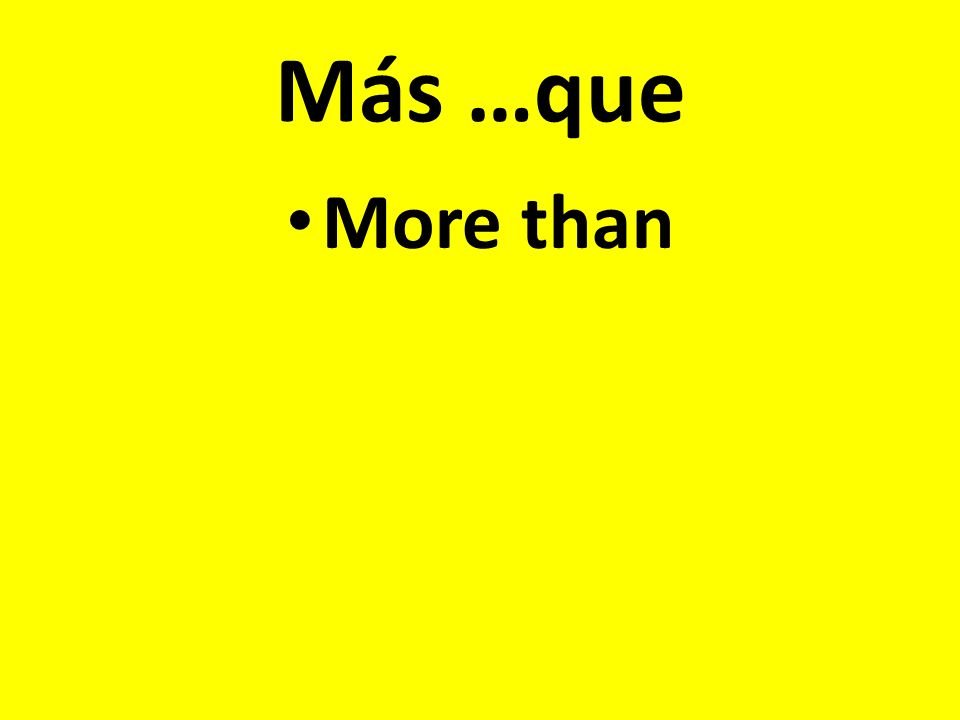 Más …que More than