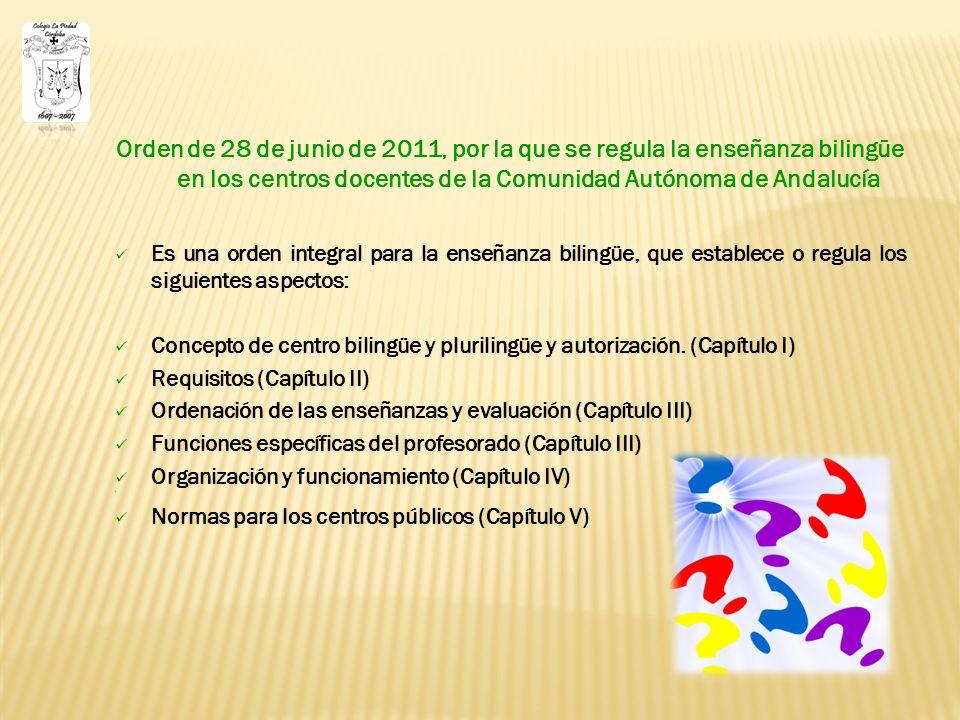 Orden de 28 de junio de 2011, por la que se regula la enseñanza bilingüe en los centros docentes de la Comunidad Autónoma de Andalucía Es una orden integral para la enseñanza bilingüe, que establece o regula los siguientes aspectos: Concepto de centro bilingüe y plurilingüe y autorización.