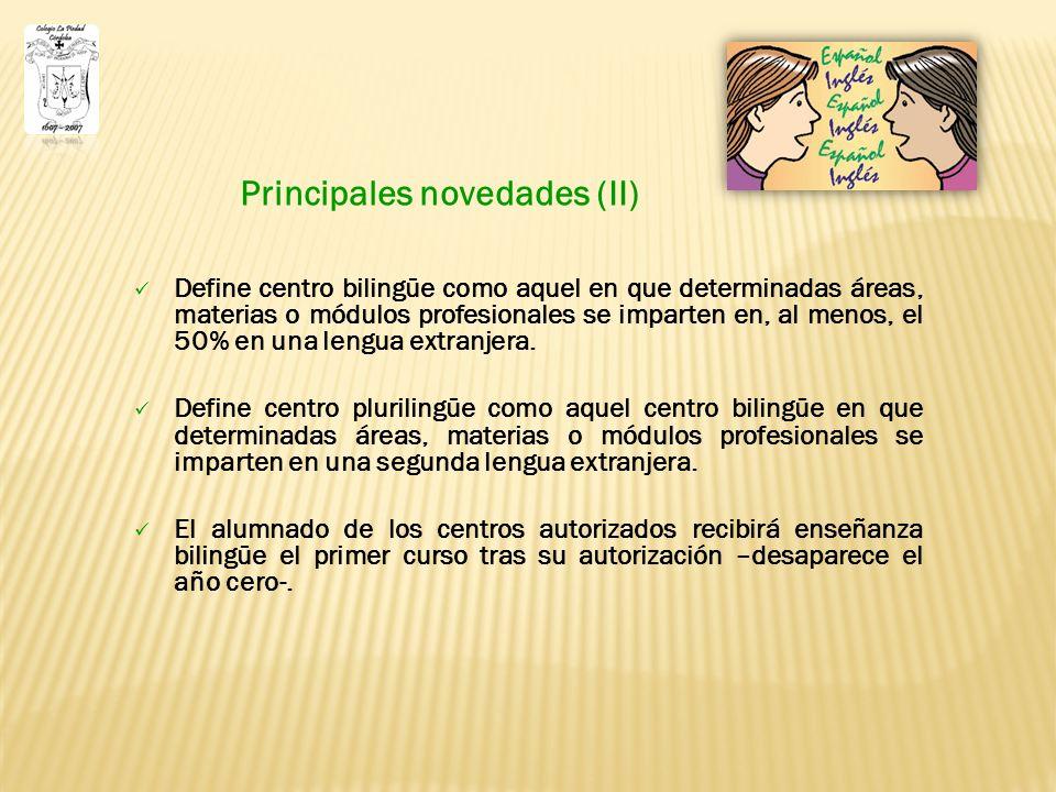 Principales novedades (II) Define centro bilingüe como aquel en que determinadas áreas, materias o módulos profesionales se imparten en, al menos, el 50% en una lengua extranjera.