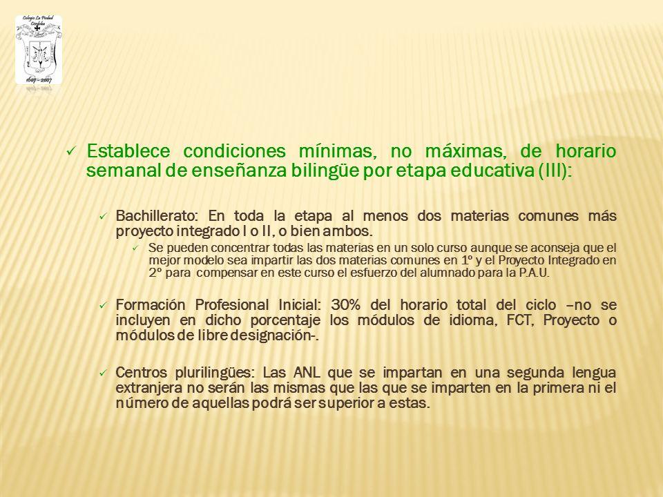 Establece condiciones mínimas, no máximas, de horario semanal de enseñanza bilingüe por etapa educativa (III): Bachillerato: En toda la etapa al menos dos materias comunes más proyecto integrado I o II, o bien ambos.