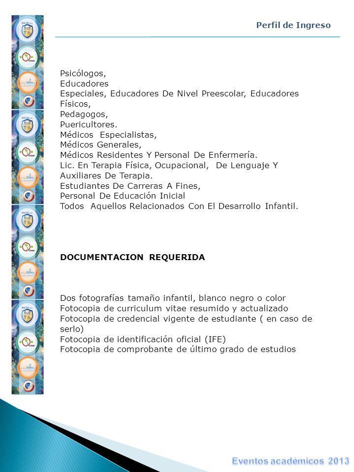 Perfil de Ingreso Psicólogos, Educadores Especiales, Educadores De Nivel Preescolar, Educadores Físicos, Pedagogos, Puericultores. Médicos Especialist