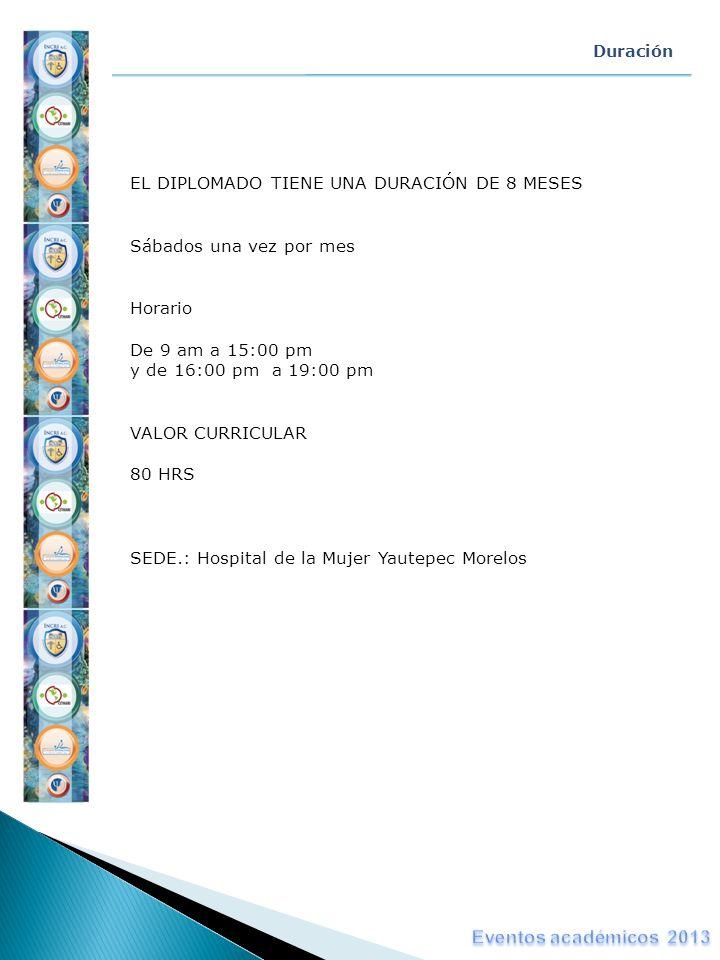 Duración EL DIPLOMADO TIENE UNA DURACIÓN DE 8 MESES Sábados una vez por mes Horario De 9 am a 15:00 pm y de 16:00 pm a 19:00 pm VALOR CURRICULAR 80 HR