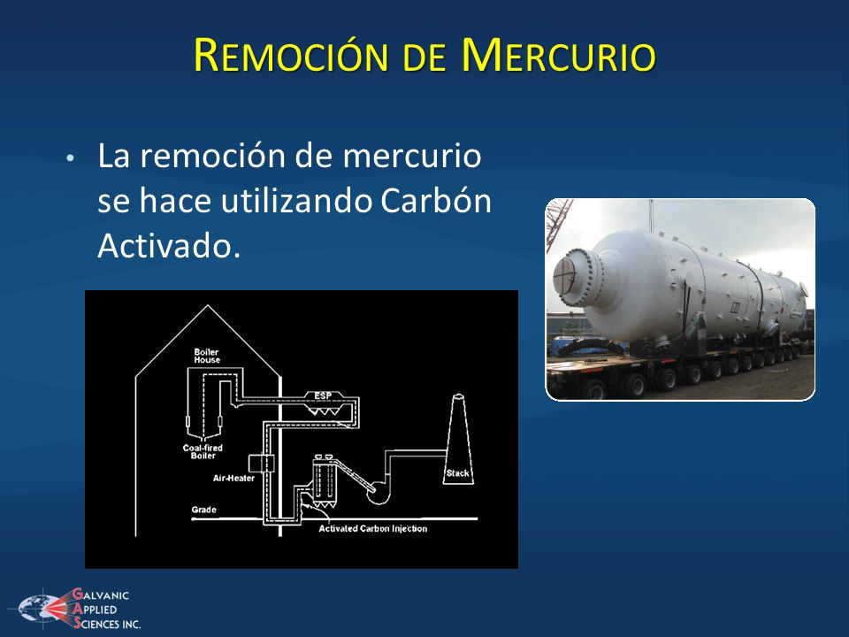 R EMOCIÓN DE M ERCURIO La remoción de mercurio se hace utilizando Carbón Activado.
