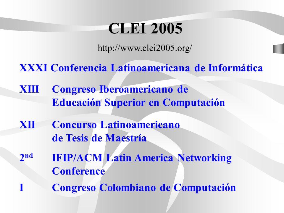 XXXI Conferencia Latinoamericana de Informática XIII Congreso Iberoamericano de Educación Superior en Computación CLEI 2005 http://www.clei2005.org/ XII Concurso Latinoamericano de Tesis de Maestría 2 nd IFIP/ACM Latin America Networking Conference I Congreso Colombiano de Computación
