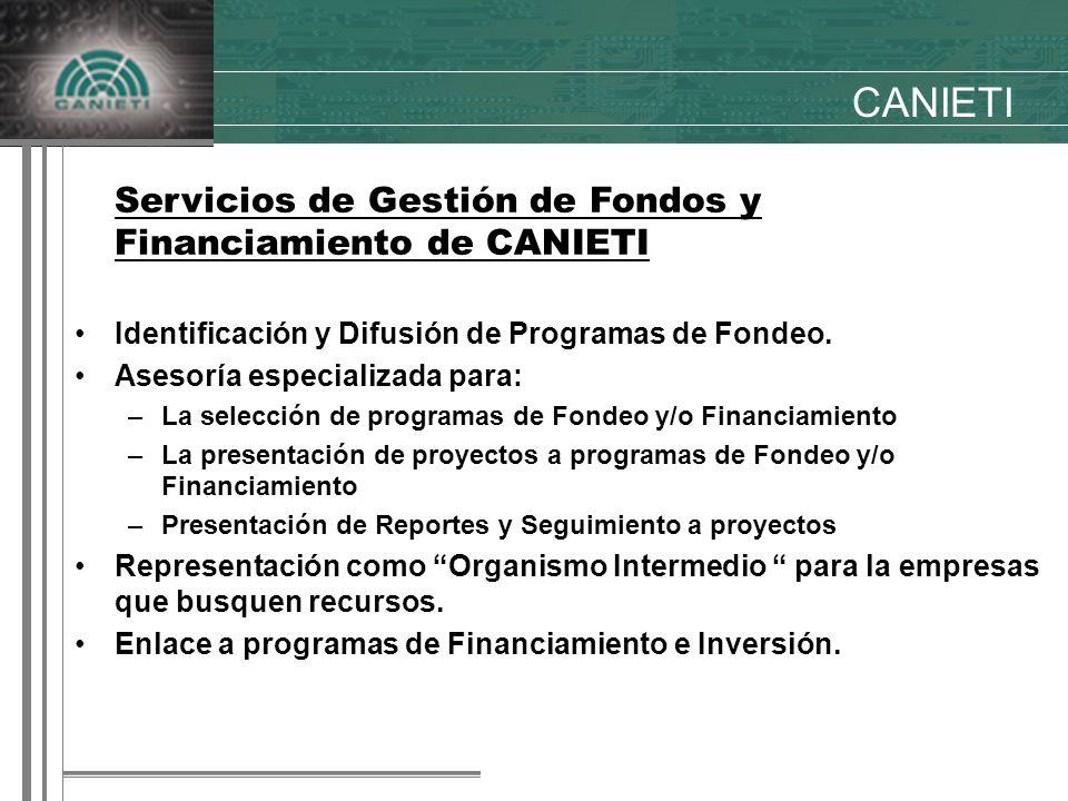 CANIETI Servicios de Gestión de Fondos y Financiamiento de CANIETI Identificación y Difusión de Programas de Fondeo.