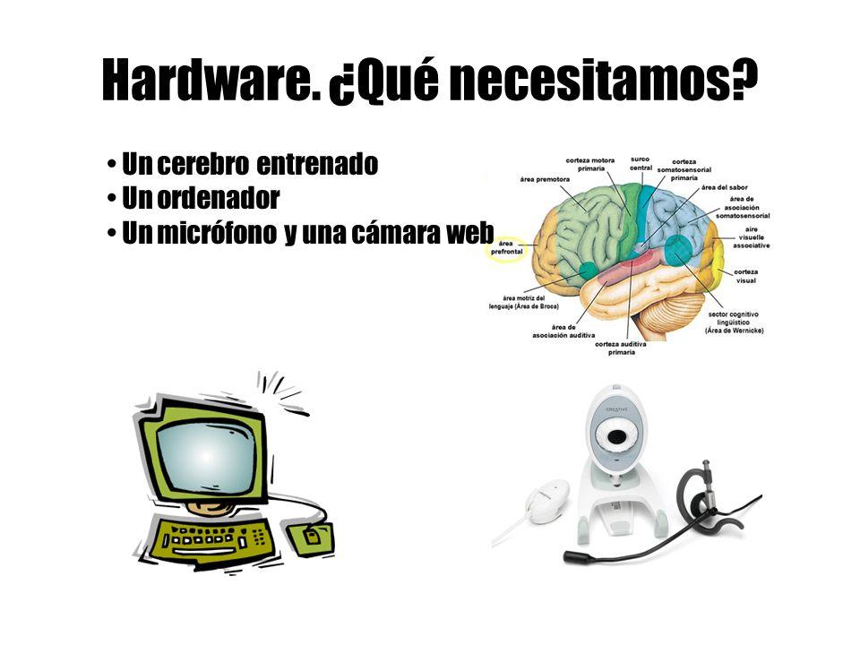 Hardware. ¿Qué necesitamos Un cerebro entrenado Un ordenador Un micrófono y una cámara web