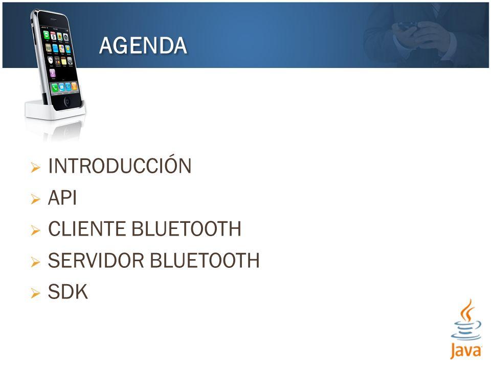 INTRODUCCIÓN API CLIENTE BLUETOOTH SERVIDOR BLUETOOTH SDK AGENDA