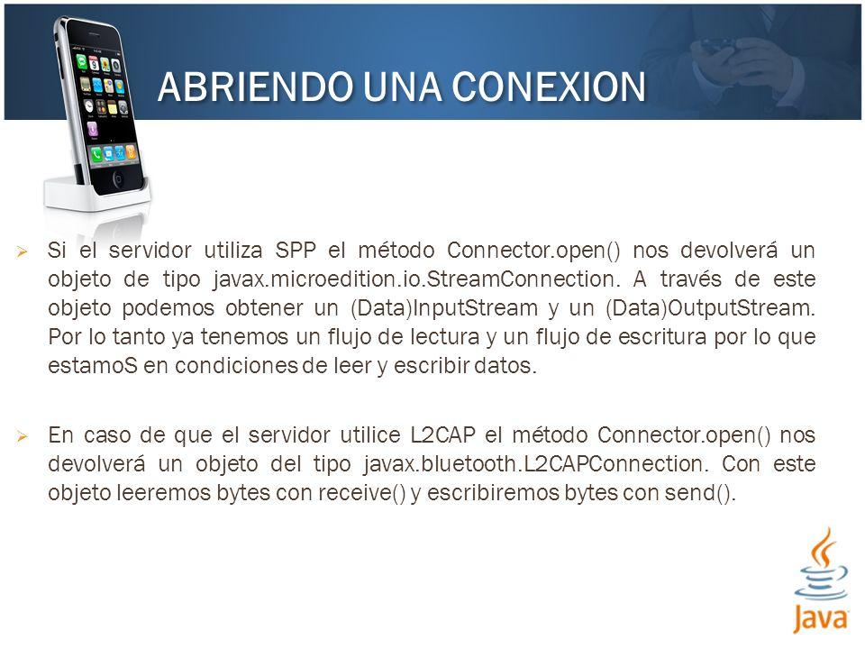 Si el servidor utiliza SPP el método Connector.open() nos devolverá un objeto de tipo javax.microedition.io.StreamConnection. A través de este objeto