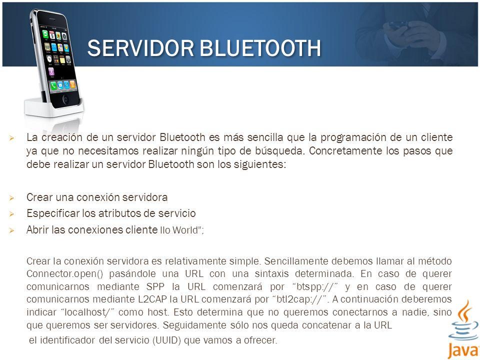 La creación de un servidor Bluetooth es más sencilla que la programación de un cliente ya que no necesitamos realizar ningún tipo de búsqueda. Concret