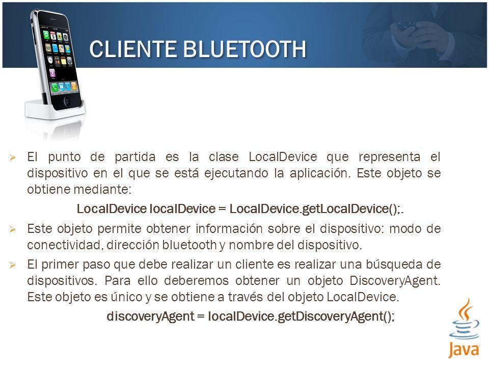 El objeto DiscoveryAgent nos va a permitir realizar y cancelar búsquedas de dispositivos y de servicios.