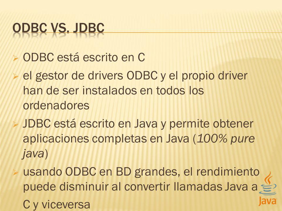 ODBC está escrito en C el gestor de drivers ODBC y el propio driver han de ser instalados en todos los ordenadores JDBC está escrito en Java y permite