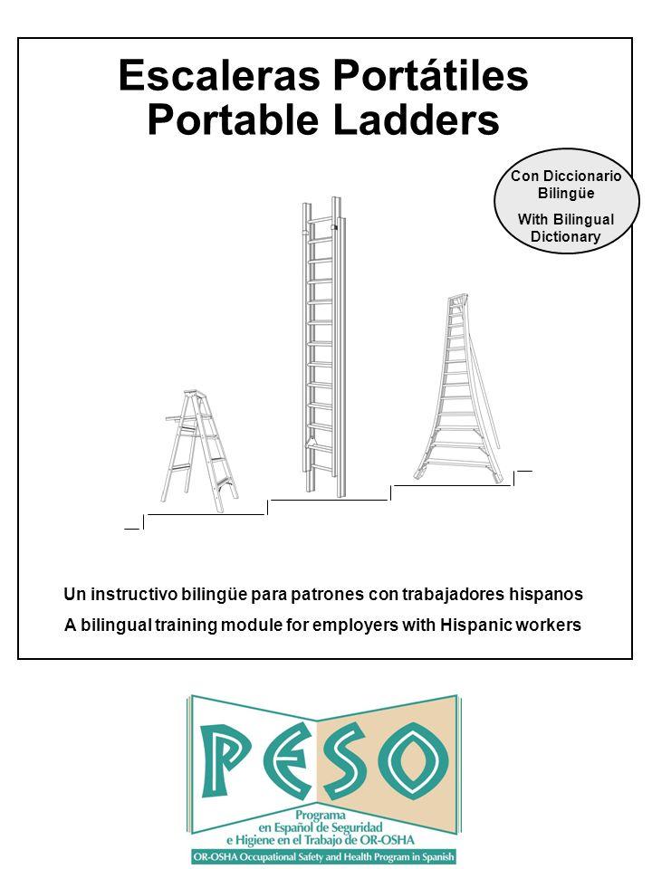 Escaleras Portátiles Portable Ladders Un instructivo bilingüe para patrones con trabajadores hispanos A bilingual training module for employers with H