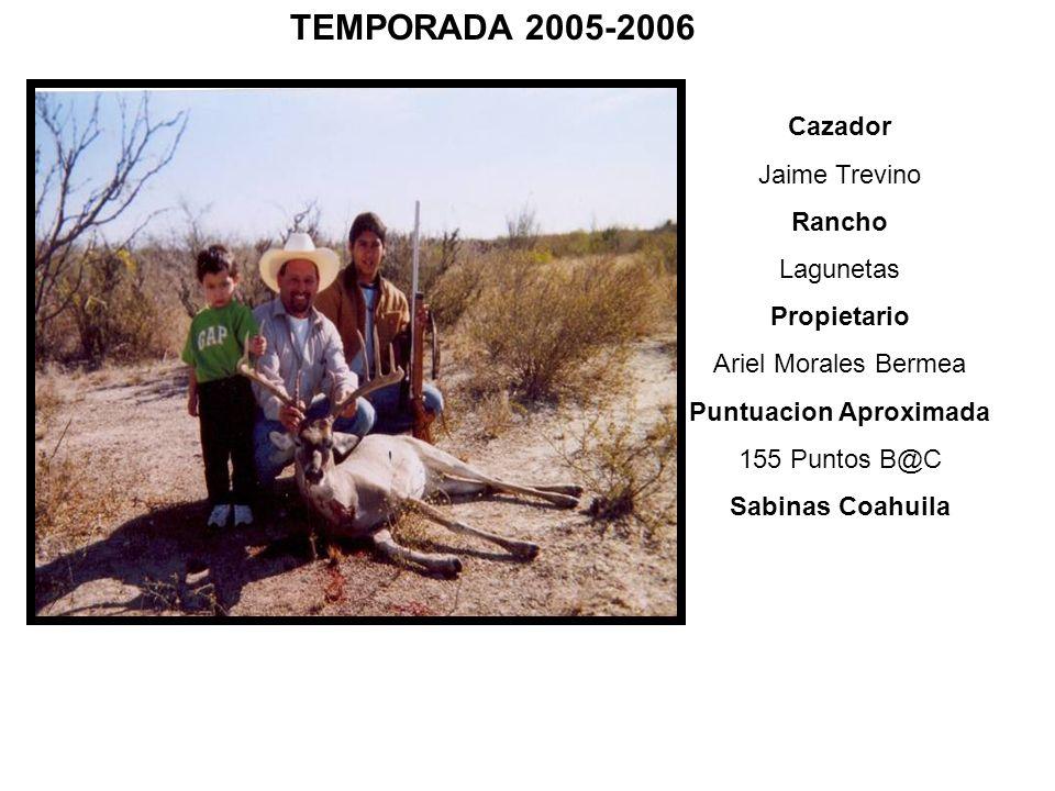 Cazador Jaime Trevino Rancho Lagunetas Propietario Ariel Morales Bermea Puntuacion Aproximada 155 Puntos B@C Sabinas Coahuila TEMPORADA 2005-2006