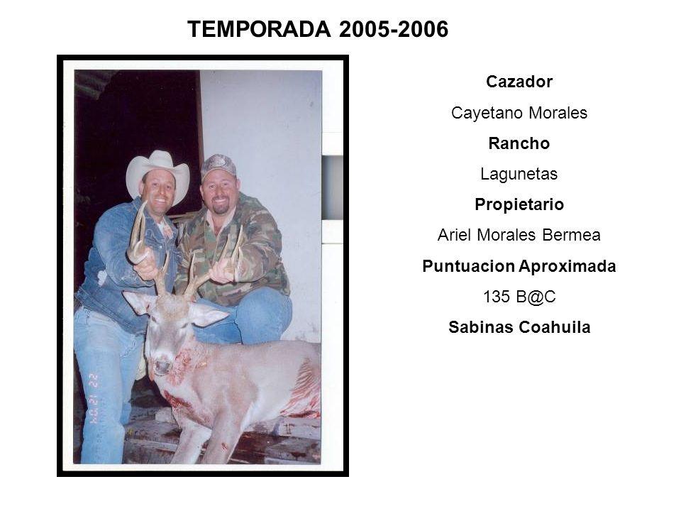Cazador Cayetano Morales Rancho Lagunetas Propietario Ariel Morales Bermea Puntuacion Aproximada 135 B@C Sabinas Coahuila TEMPORADA 2005-2006