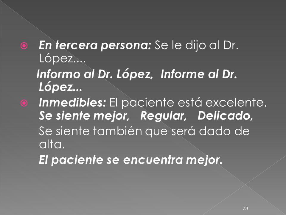 Inespecíficos: Me dijo, Identificar quien lo dijo: El Sr. Pérez me dijo... Comparativos: Es demasiado, es lo peor,… La Sra. N. N. se encuentra enojada
