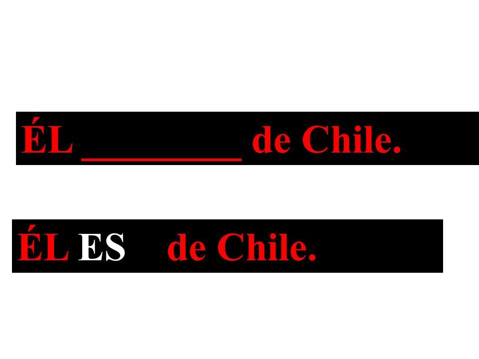 ÉL ________ de Chile. ÉL ES de Chile.