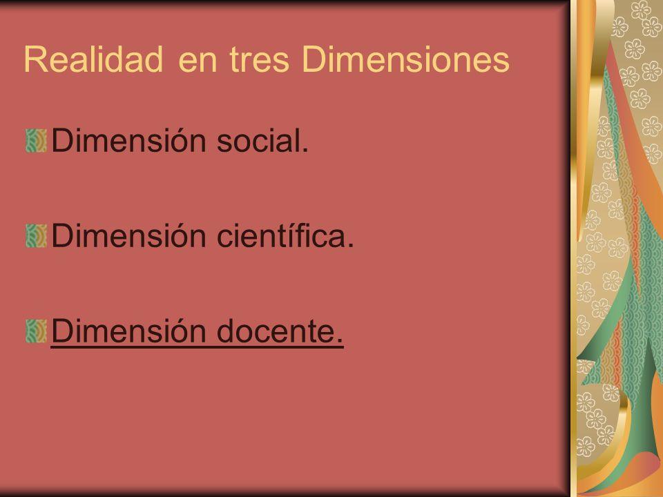 Realidad en tres Dimensiones Dimensión social. Dimensión científica. Dimensión docente.