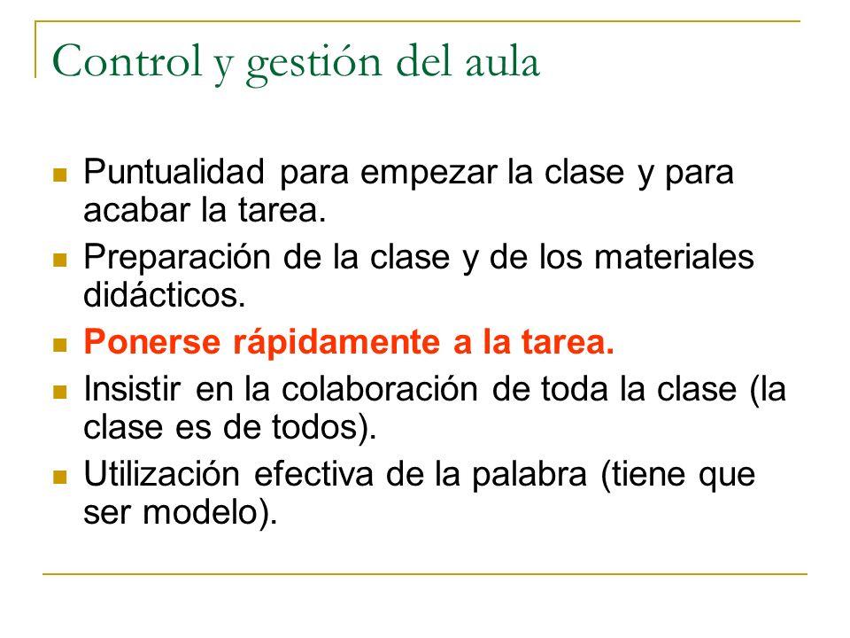 Control y gestión del aula Puntualidad para empezar la clase y para acabar la tarea.