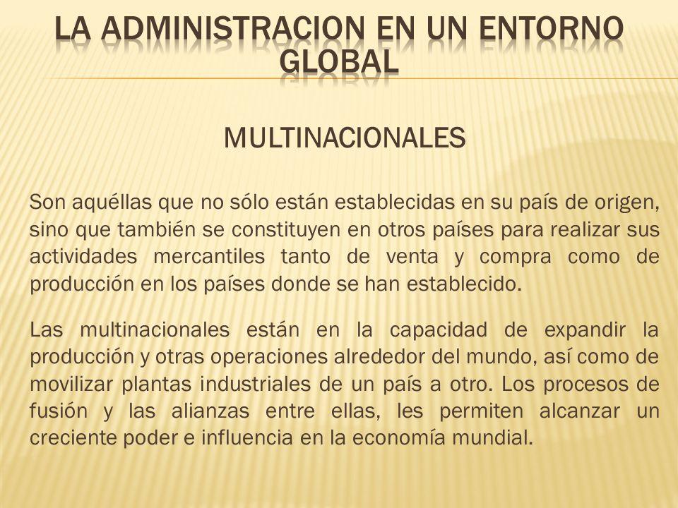 MULTINACIONALES Son aquéllas que no sólo están establecidas en su país de origen, sino que también se constituyen en otros países para realizar sus ac