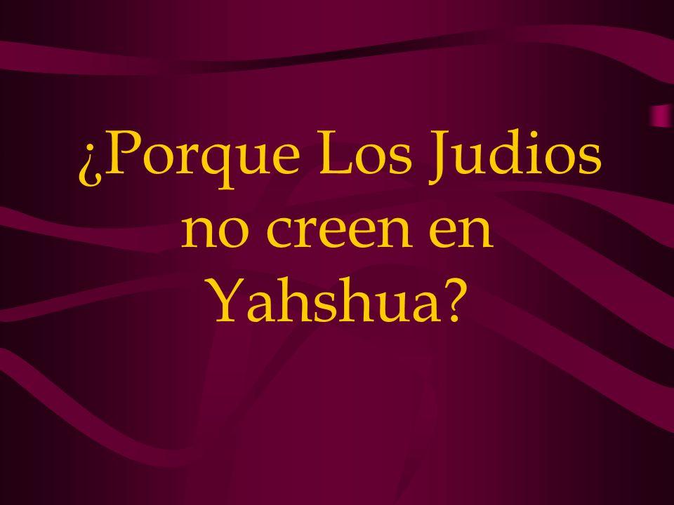 ¿ Porque Los Judios no creen en Yahshua?