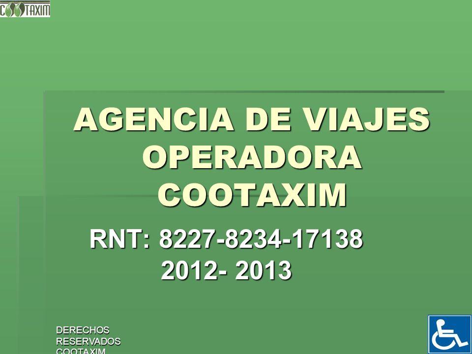 DERECHOS RESERVADOS COOTAXIM 1 AGENCIA DE VIAJES OPERADORA COOTAXIM RNT: 8227-8234-17138 2012- 2013