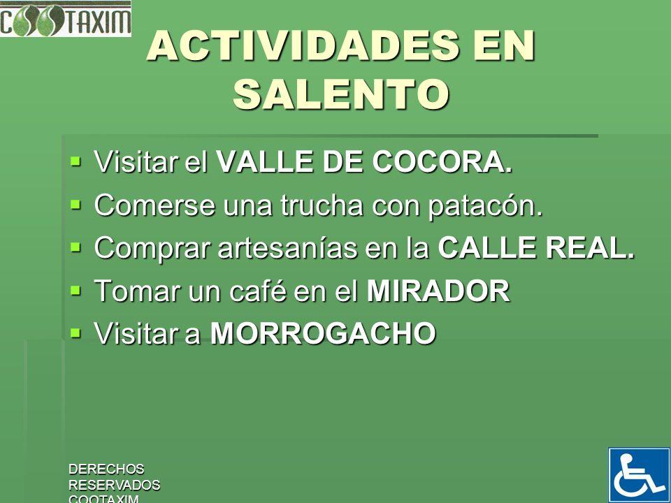 10 ACTIVIDADES EN SALENTO Visitar el VALLE DE COCORA. Visitar el VALLE DE COCORA. Comerse una trucha con patacón. Comerse una trucha con patacón. Comp