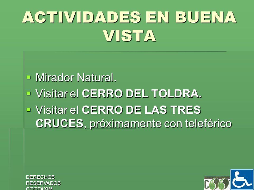DERECHOS RESERVADOS COOTAXIM 16 ACTIVIDADES EN BUENA VISTA Mirador Natural. Mirador Natural. Visitar el CERRO DEL TOLDRA. Visitar el CERRO DEL TOLDRA.