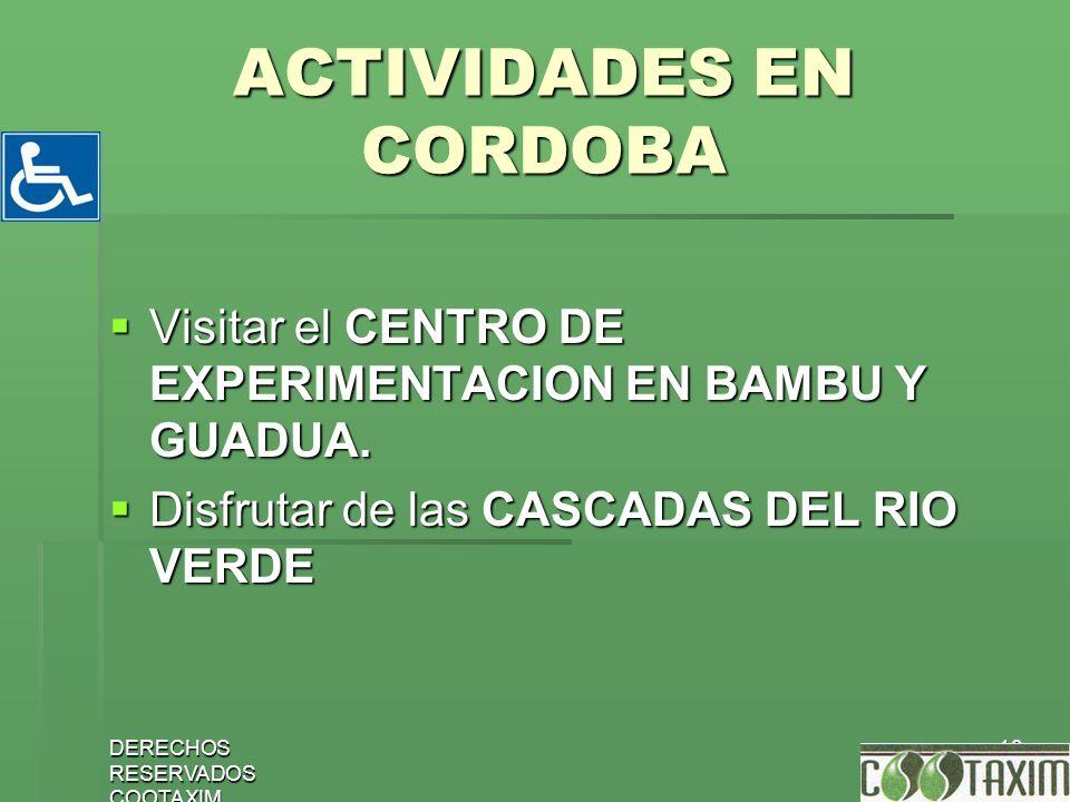 DERECHOS RESERVADOS COOTAXIM 18 ACTIVIDADES EN CORDOBA Visitar el CENTRO DE EXPERIMENTACION EN BAMBU Y GUADUA. Visitar el CENTRO DE EXPERIMENTACION EN